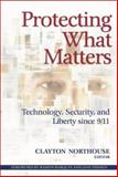 Protecting What Matters : Technology, Security, and Liberty Since 9/11, , 0815761260