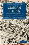 Marian Exiles : A Study in the Origins of Elizabethan Puritanism, Garrett, Christina Hallowell, 1108011268