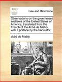Observations on the Government and Laws of the United States of America, Translated from the French of the Abbé de Mably, with a Preface by the Transl, Abbe De Mably, 1140901265