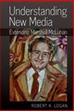 Understanding New Media : Extending Marshall Mcluhan, Logan, Robert K., 1433111268