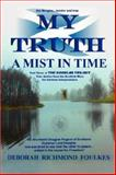 My Truth A Mist in Time, Deborah Richmond Foulkes, 1434341267