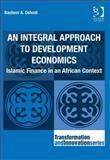 An Integral Approach to Development Economics : Islamic Finance in an African Context, Oshodi, Basheer A., 1472411269