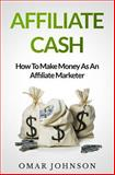 Affiliate Cash: How to Make Money As an Affiliate Marketer, Omar Johnson, 149047126X