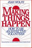 Making Things Happen : How to Be an Effective Volunteer, Wolfe, Joan, 1559631260