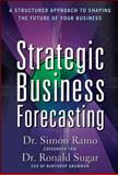 Strategic Business Forecasting : A Structured Approach to Shaping the Future of Your Business, Ramo, Simon and Sugar, Ronald, 0071621261