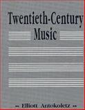 Twentieth Century Music, Antokoletz, Elliott, 0139341269