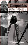 Composites for Construction : Structural Design with FRP Materials, Bank, Lawrence Colin and Bank, Lawrence C., 0471681261