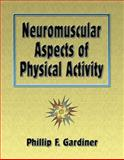 Neuromuscular Aspects of Physical Activity, Gardiner, Phillip F., 0736001263