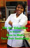 The Six Sided Box: How to Make Your Own Seasonings, A. J. Richards, 1481241265