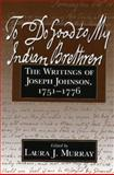 To Do Good to My Indian Brethren : The Writings of Joseph Johnson, 1751-1776, , 1558491260