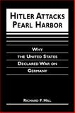 Hitler Attacks Pearl Harbor : Why the United States Delcared War on Germany, Hill, Richard F., 1588261263