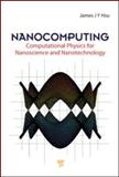 NanoComputing : Computational Physics for Nanoscience and Nanotechnology, Hsu, James, 9814241261