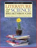 Literature and Science Breakthroughs : Connecting Language and Science Skills in the Elementary Classroom, Lake, Jo-Anne, 1551381265