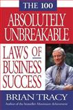 The 100 Absolutely Unbreakable Laws of Business Success, Brian S. Tracy, 1576751260
