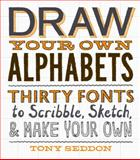 Draw Your Own Alphabets, Tony Seddon, 1616891262