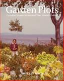 Garden Plots : Canadian Women Writers and Their Literary Gardens, Boyd, Shelley, 0773541268