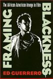 Framing Blackness : The African American Image in Film, Guerrero, Ed, 1566391261