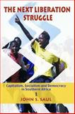 The Next Liberation Struggle : Capitalism, Socialism, and Democracy in South Africa, John S. Saul, 1583671269
