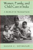Women, Family, and Child Care in India : A World in Transition, Seymour, Susan C., 0521591279