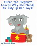 Ellena the Elephant Learns Why She Needs to Tidy up Her Toys!, Cressida Elias, 1475101279