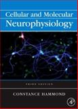 Cellular and Molecular Neurophysiology, Hammond, Constance, 0123741270