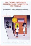 Sex Crimes, Predators, Perpetrators, Prostitutes and Victims : An Examination of Sexual Criminality and Victimization, Flowers, R. Barri, 0398071276