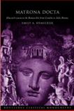 Matrona Docta : Educated Women in the Roman Elite from Cornelia to Julia Domna, Hemelrijk, Emily Ann, 0415341272