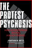 The Protest Psychosis, Jonathan Metzl, 0807001279