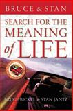 Search for the Meaning of Life, Bruce Bickel and Stan Jantz, 0849991277