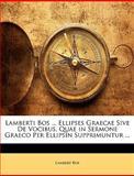Lamberti Bos Ellipses Graecae Sive de Vocibus, Quae in Sermone Graeco per Ellipsin Supprimuntur, Lambert Bos, 114450127X