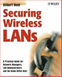 Securing Wireless LANs : A Practical Guide for Network Managers, LAN Administrators and the Home Office User, Held, Gilbert, 0470851279