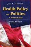 Health Policy and Politics : A Nurse's Guide, Milstead, Jeri A., 0763751278