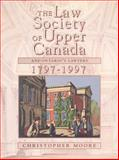The Law Society of Upper Canada and Ontario's Lawyers, 1797-1997, Moore, Christopher, 0802041272