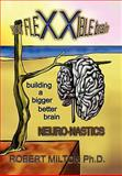 Your FLEXXIBLE brain Neuro-nastics Building a Bigger Better Brain, Robert Milton, 1456751271