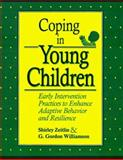 Coping in Young Children : Early Intervention Practices to Enhance Adaptive Behavior and Resilience, Zeitlin, Shirley and Williamson, G. Gordon, 1557661278