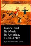 Dance and Its Music in America, 1528-1789, Keller, Kate Van Winkle, 1576471276