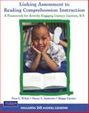 Linking Assessment to Reading Comprehension Instruction : A Framework for Actively Engaging Literacy Learners, K-8, White, Nora L. and Anderson, Nancy L., 0131191276