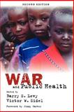 War and Public Health, Levy, Barry S. and Sidel, Victor W., 0195311272