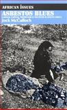 Asbestos Blues : Labour, Capital, Physicians and the State in South Africa, McCulloch, Jock, 0253341272