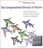 The Computational Beauty of Nature : Computer Explorations of Fractals, Chaos, Complex Systems, and Adaptation, Flake, Gary William, 0262561271