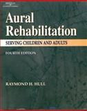 Aural Rehabilitation : Serving Children and Adults, Hull, Raymond H., 0769301274