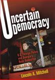 Uncertain Democracy : U. S. Foreign Policy and Georgia's Rose Revolution, Mitchell, Lincoln Abraham, 0812241274