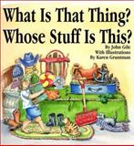 What Is That Thing? Whose Stuff Is This?, John Gile, 0910941270