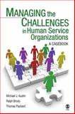 Managing the Challenges in Human Service Organizations : A Casebook, Brody, Ralph and Austin, Michael J., 141294127X