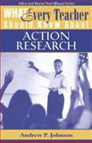 What Every Teacher Should Know about Action Research, Andrew P. Johnson, 0205361277