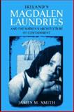 Ireland's Magdalen Laundries and the Nation's Architecture of Containment, Smith, James M., 026804127X
