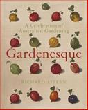 Gardenesque : A Celebration of Australian Gardening, Aitken, Richard, 0522851274