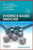 Evidence-Based Medicine : How to Practice and Teach It, Straus, Sharon E. and Glasziou, Paul, 0702031275