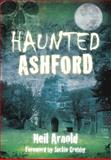 Haunted Ashford, Neil Arnold, 0752461273