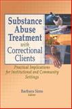 Substance Abuse Treatment with Correctional Clients : Practical Implications for Institutional and Community Settings, Letitia C Pallone, Barbara Sims, 0789021277